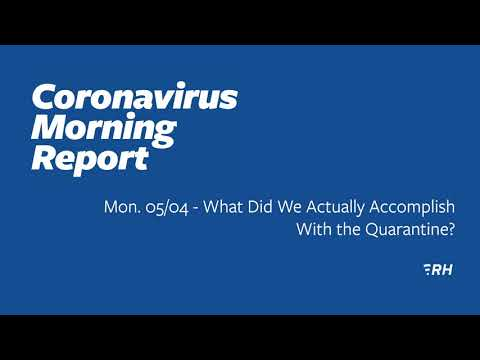 Mon. 05/04 - What Did We Actually Accomplish With The Quarantine?