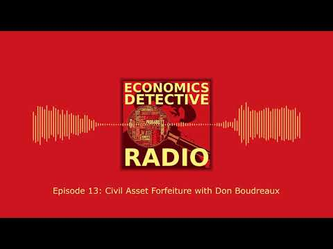 Civil Asset Forfeiture with Don Boudreaux