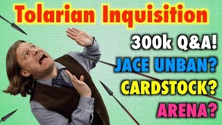 Tolarian Inquisition - 300k Subscriber Q&A! Jace Unbanned? Cardstock? Magic: The Gathering Arena?