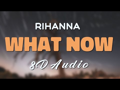 Rihanna - What Now [8D AUDIO]