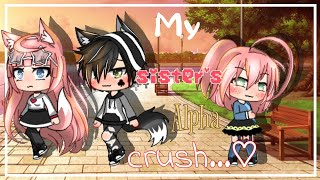 My Sister's Alpha Crush|| GLMM||Gacha Life||(Read pinned comment)