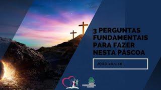 3 PERGUNTAS FUNDAMENTAIS PARA FAZER NA PÁSCOA - João 20.1-18