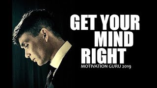 GET YOUR MIND RIGHT - Powerful Motivational Speech 2019