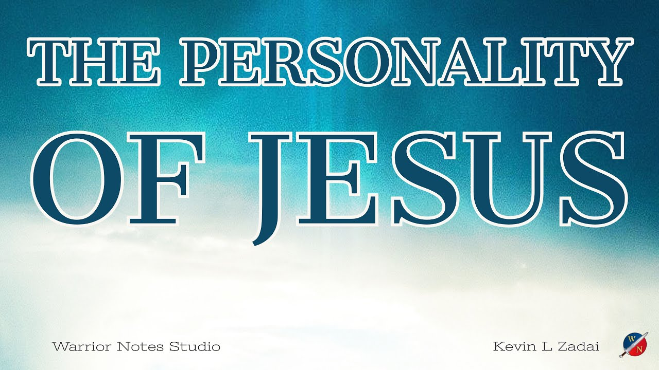 The Personality Of Jesus  - Kevin Zadai