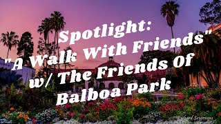 "Balboa Park to You - Spotlight:""A Walk With Friends"" w/ The Friends Of Balboa Park"