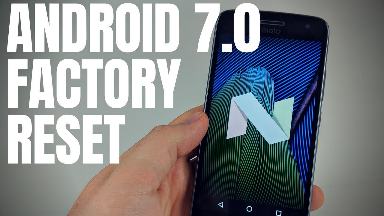 How to Factory Reset Your Android Phone - Android 7 0 Nougat Tutorial