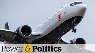Canada has no plans to ground Boeing 737 Max 8 | Power & Politics