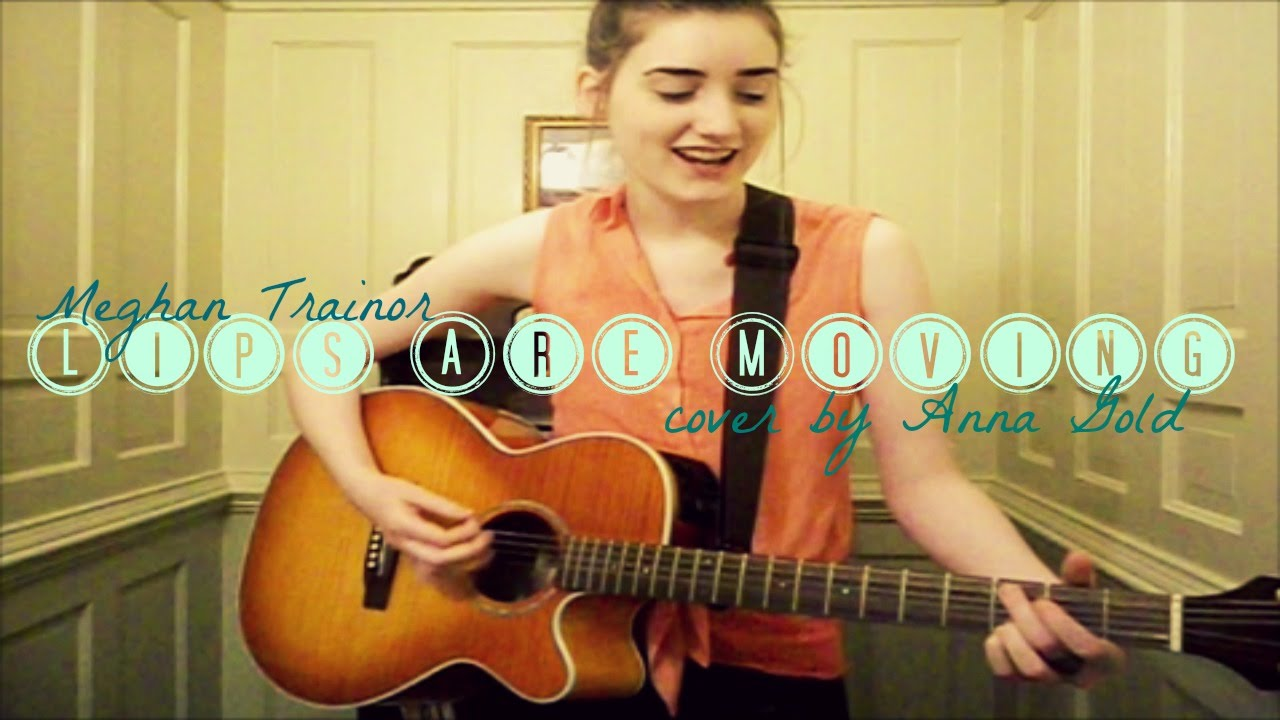 Meghan Trainor 'Lips Are Moving' - cover by Anna Gold ...