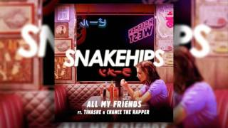 Snakehips (feat. Tinashe & Chance The Rapper) - All My Friends [CLEAN EDIT]