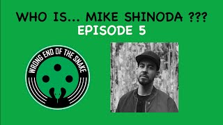 WRONG END OF THE SNAKE - Episode 5 w/ MIKE SHINODA