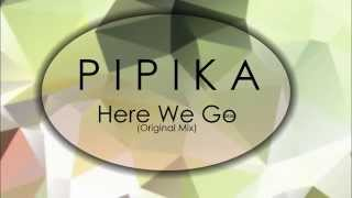 Pipika - Here We Go (Original Mix) 2014