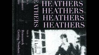HEATHERS / getting nowhere fast