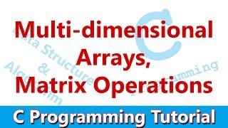 C Programming Tutorial #12 Multi-dimensional Arrays, Matrices, Matrix Operations
