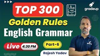 English Grammar | Top 300 Golden Rules Part-06 | Rajesh Yadav | gradeup