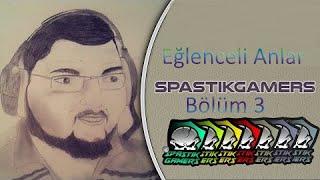 Spastik Gamer Eğlenceli Anlar Bölüm 3