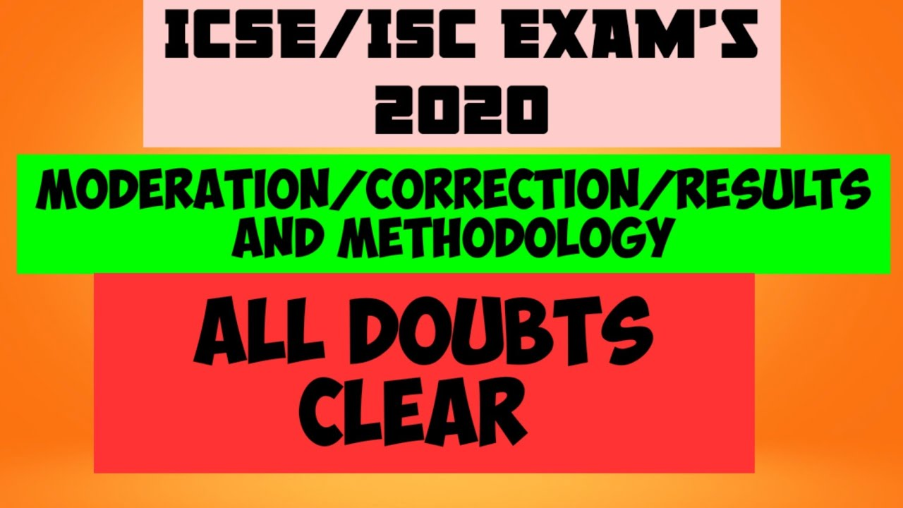 ICSE/ISC Exam's 2020/How moderation applied/What type of correction/how methodology used all answers