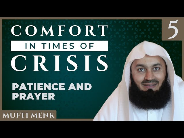 Comfort in Times of Crisis - Episode 5 - Patience & Prayer - Mufti Menk