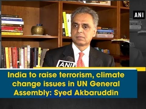 India to raise terrorism, climate change issues in UN General Assembly: Syed Akbaruddin