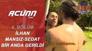 İlhan Mansız ve çılgın Sedat Bir Anda Gerildi! | Bölüm 4 | Survivor 2017