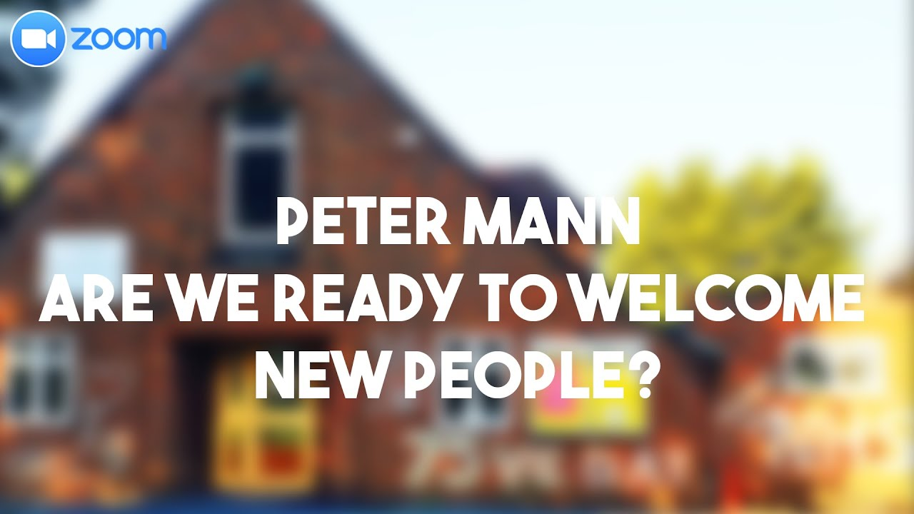 Peter Mann | Are We Ready To Welcome New People?