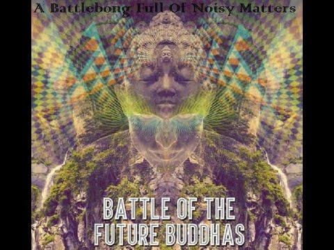 Battle Of The Future Buddhas - A Battlebong Full Of Noisy Matters ᴴᴰ