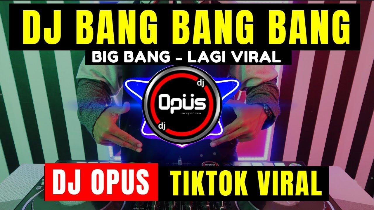 DJ BANG BANG BANG BIG BANG REMIX TIK TOK VIRAL 2021