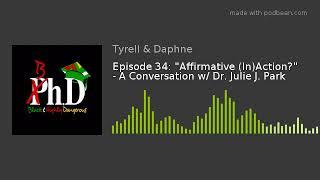"Episode 34: ""Affirmative (In)Action?"" - A Conversation w/ Dr. Julie J. Park"