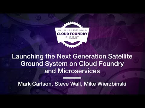 Launching the Next Generation Satellite Ground System on Cloud Foundry and Microservices