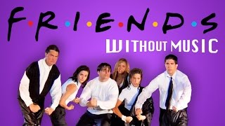#WITHOUTMUSIC / F.R.I.E.N.D.S