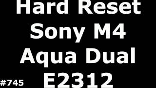 Hard Reset или Прошивка Sony Xperia M4 Aqua Dual E2312