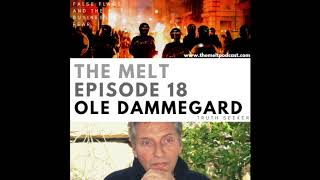 The Melt Episode 18- Ole Dammegard| False Flags and the Business of Fear