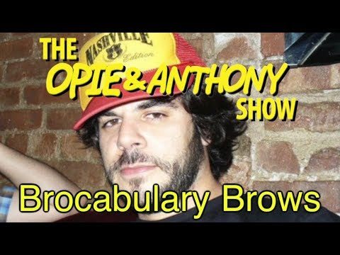 Opie & Anthony: Brocabulary Brows (10/13/08, 03/30/09)
