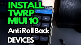 INSTALL TWRP on MIUI 10 Anti Roll-Back Devices