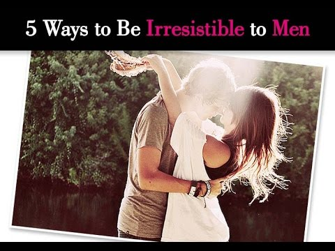Become irresistible to men