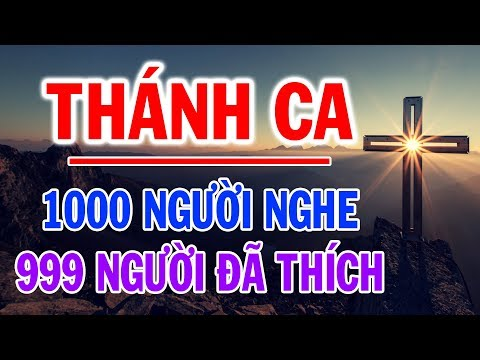 TUYỆT ĐỈNH THÁNH CA CÔNG GIÁO   Những Bài Thánh Ca Hay Nhất 1000 Người Nghe 999 Người Đã Thích