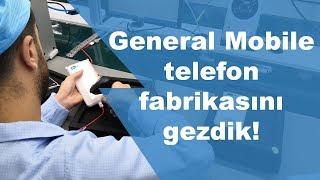 General Mobile telefon fabrikasını gezdik!