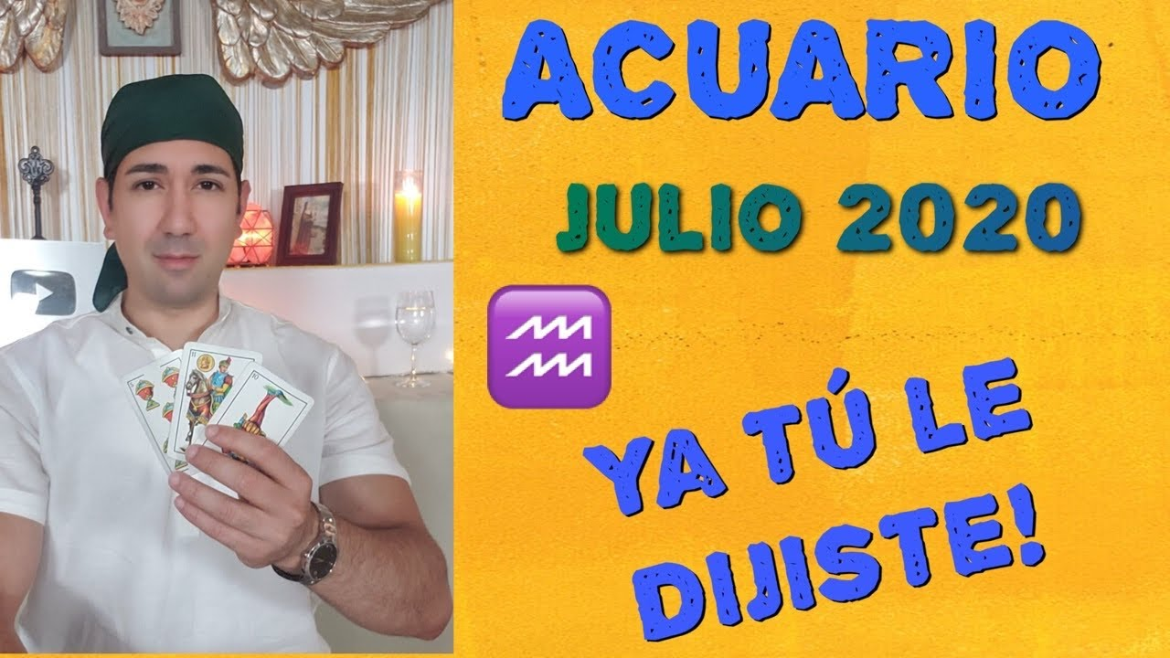 ACUARIO TODO LO QUE DICES SE CONFIRMA! JULIO 2020