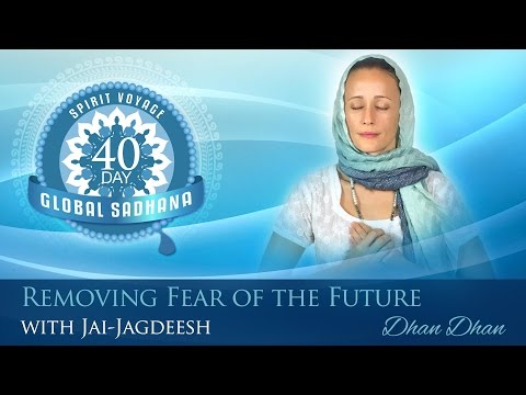 Spirit Voyage 40 Day Global Sadhana: Removing Fear Of The Future - Full Practice With Jai-Jagdeesh