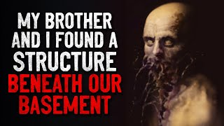 """My brother and I found a structure buried beneath our home"" Creepypasta"