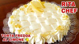 Torta Fredda Al Limone Senza Cottura Di Rita Chef - Lemon Cake No Bake.