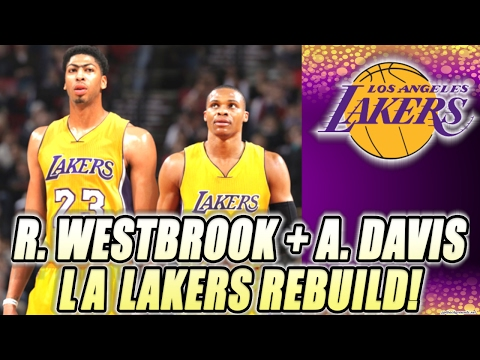Rebuilding The Russell Westbrook and Anthony Davis LOS ANGELES LAKERS! NBA 2K17 MY LEAGUE