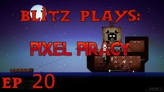 Blitz Plays Pixel Piracy Ep. 20 - Death From Above