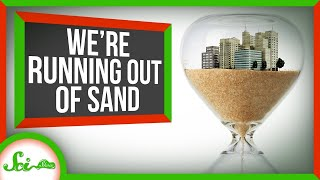 The World Is Built on Sand... and We're Running Out