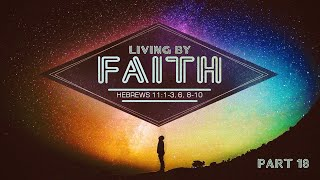 Living By Faith - Part 18