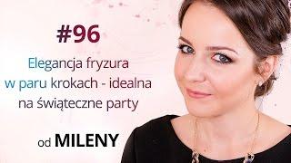 Jak zrobić fryzurę na świąteczne party - tutorial Mileny