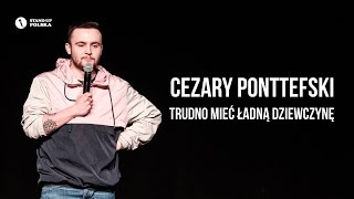 Cezary Ponttefski - Trudno mieć ładną dziewczynę | Stand-up Polska