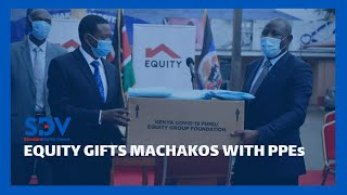 Machakos County receives PPEs from Equity Group Foundation to aid in the fight against Covid-19