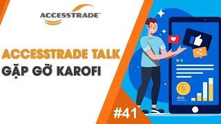 ACCESSTRADE TALK #41: GẶP GỠ KAROFI - 5 PHẦN QUÀ CỰC CHẤT TỪ KAROFI DÀNH CHO CÁC BẠN XEM LIVESTREAM