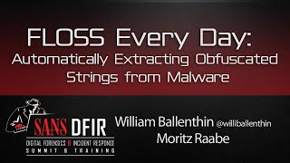 FLOSS Every Day: Automatically Extracting Obfuscated Strings from Malware- SANS DFIR Summit 2016