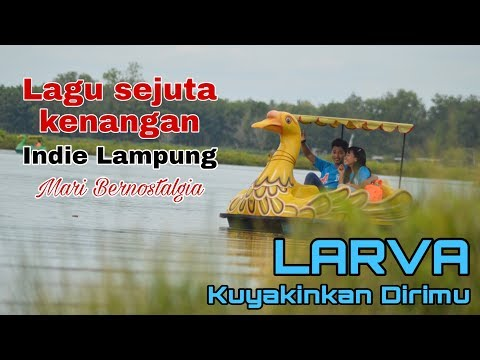 LARVA - Kuyakinkan Dirimu
